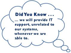 We will provide IT support for any system we are able to